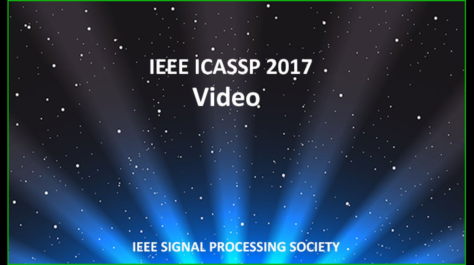 ICASSP 2017 Videos - Signal Processing Society