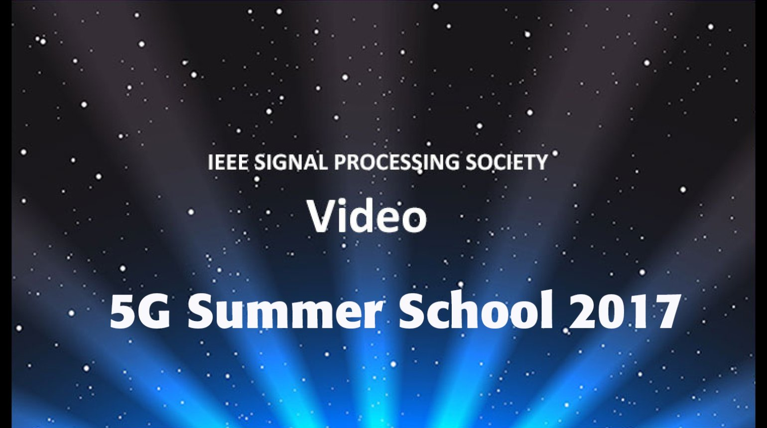 5G Summer School 2017 - Signal Processing Society