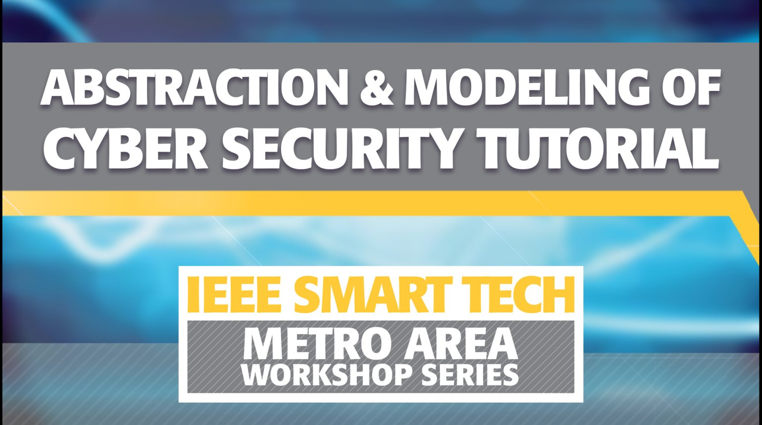 Abstraction and Modeling of Cyber Security Tutorial - IEEE Smart Tech