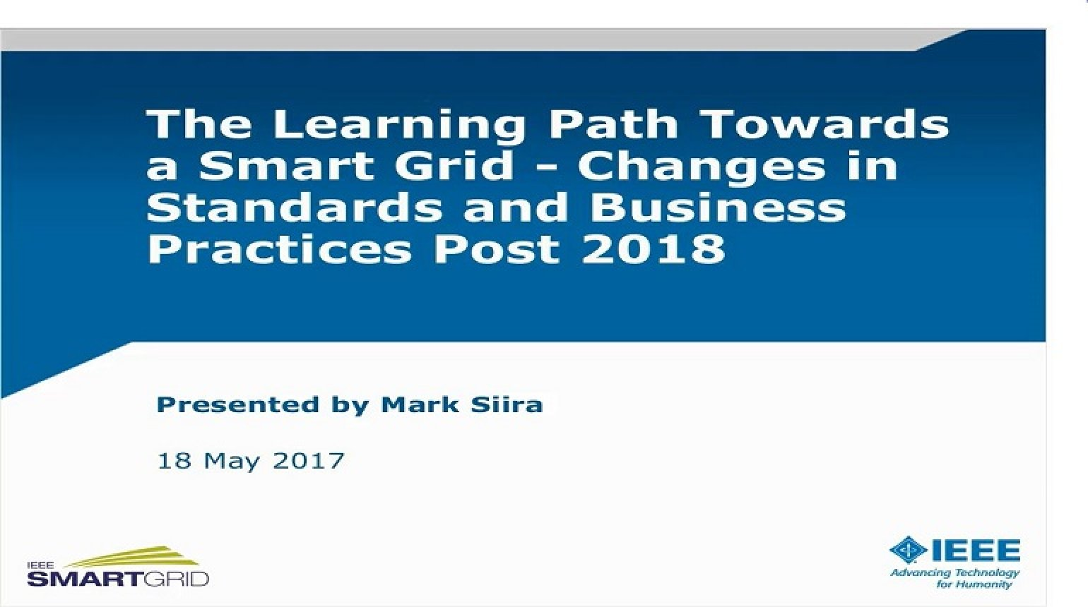 The Learning Path Towards a Smart Grid - Changes in Standard and Business Practices Post 2018 presented by Mark Siira