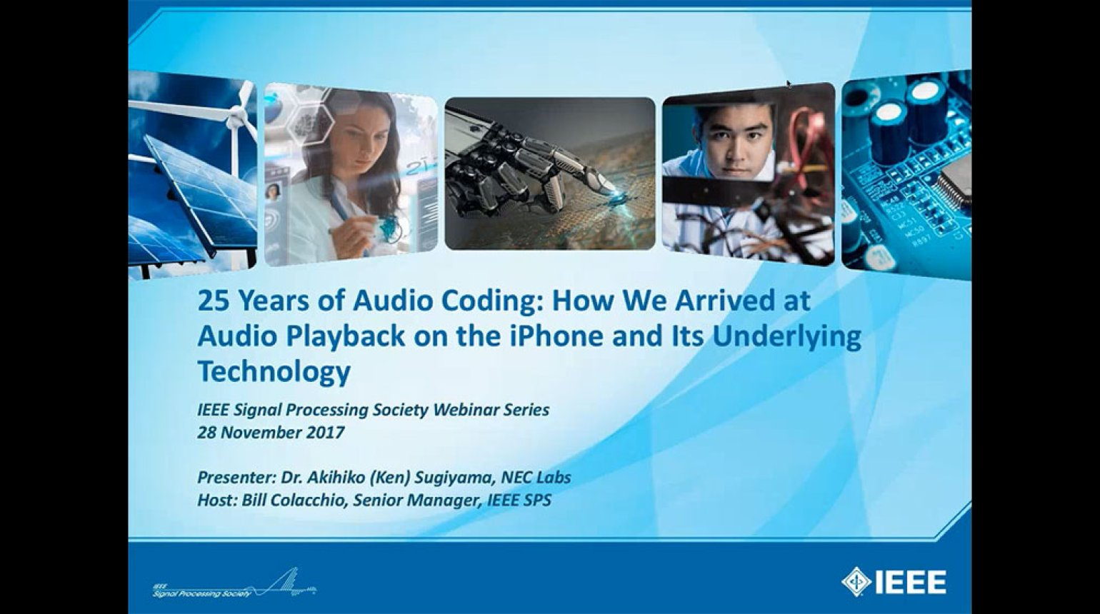 IEEE SPS Webinar: Dr. Akihiko (Ken) Sugiyama - 25 Years of Audio Coding: How we Arrived at Audio Playback on the iPhone and its Underlying Technology