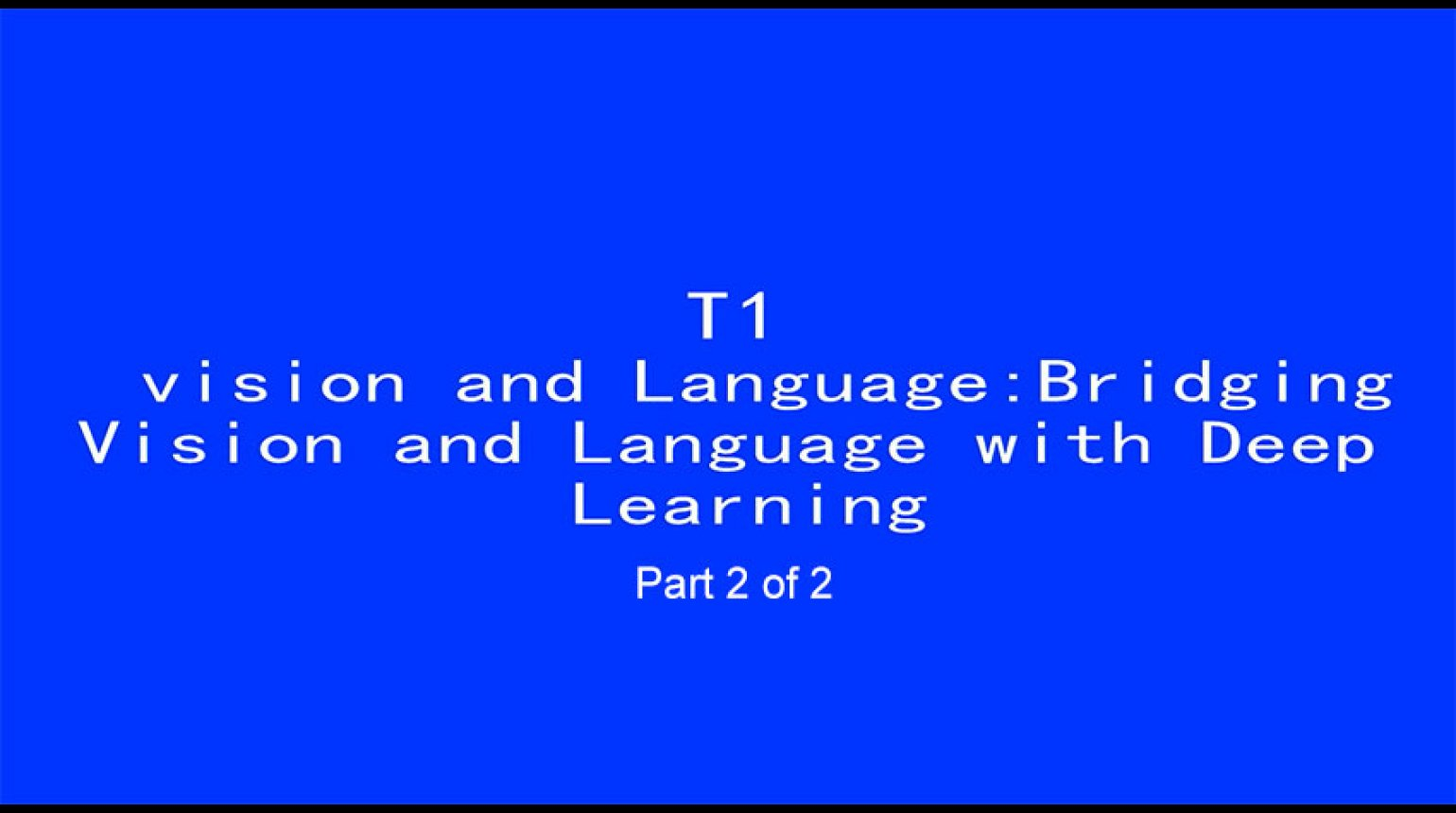 ICIP 2017 Tutorial - Vision and Language: Bridging Vision