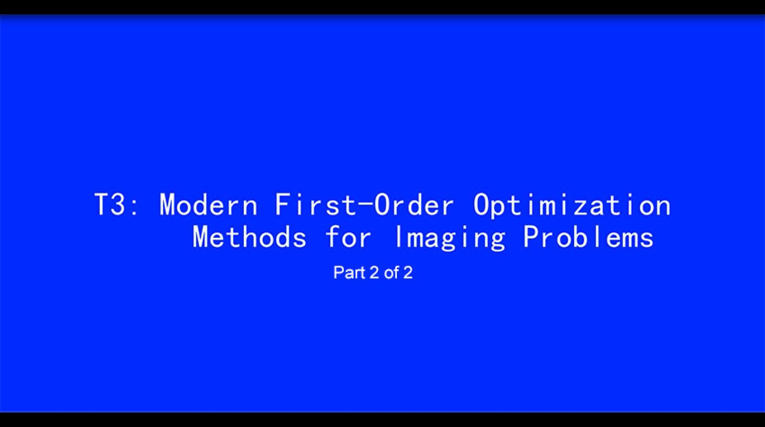 ICIP 2017 Tutorial - Modern First-Order Optimization Methods for Imaging Problems [Part 2 of 2]