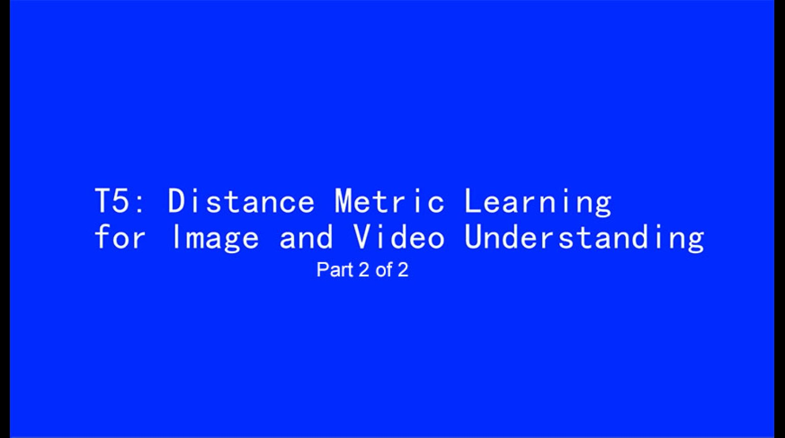 ICIP 2017 Tutorial - Distance Metric Learning for Image and Video Understanding [Part 2 of 2]