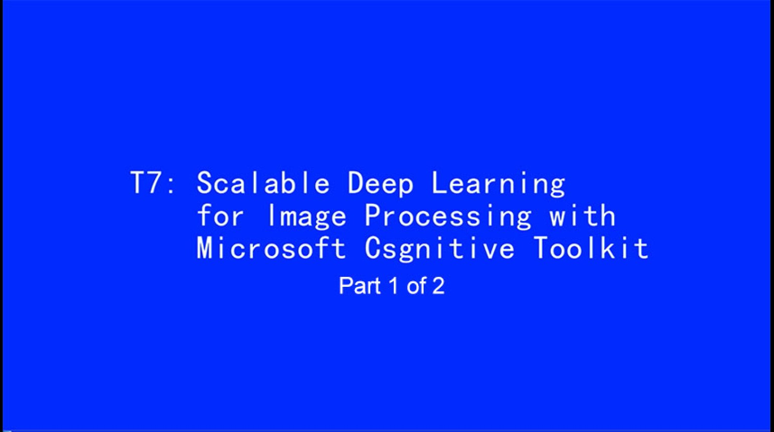 ICIP 2017 Tutorial - Scalable Deep Learning for Image Processing with Microsoft Cognitive Toolkit [Part 1 of 2]