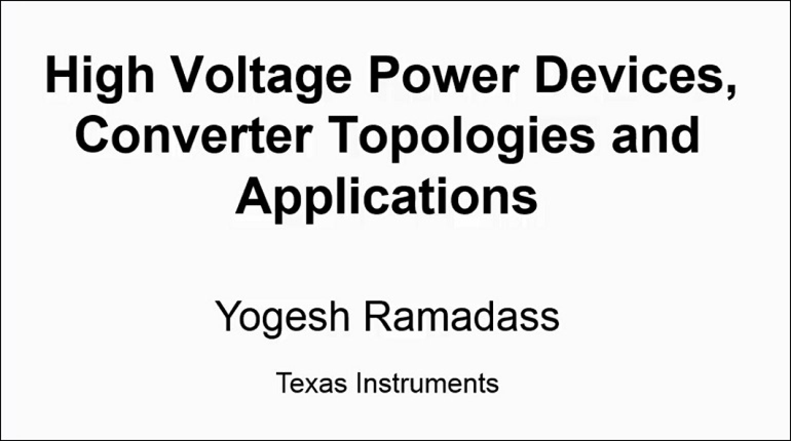 High Voltage Power Devices, Converter Topologies and Applications Video