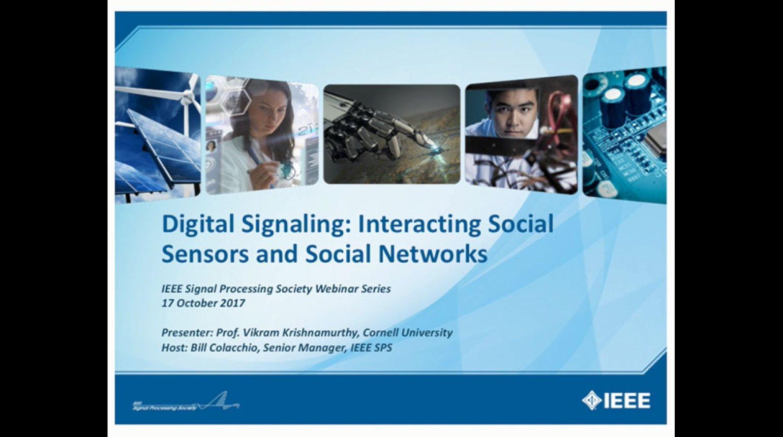 IEEE SPS Webinar: Vikram Krishnamurthy - Digital Signaling: Interacting Social Sensors and Social Networks