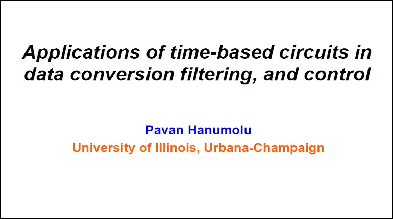 Applications of Time-based Circuits in Data Conversion, Filtering, and Control Video