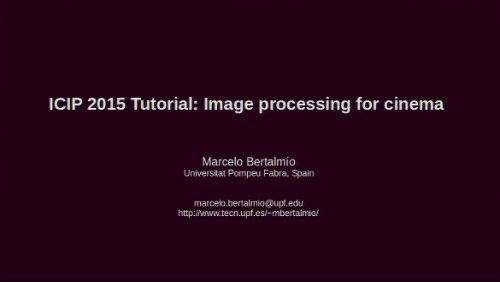 ICIP 2015 Tutorial: Image Processing for Cinema Part I