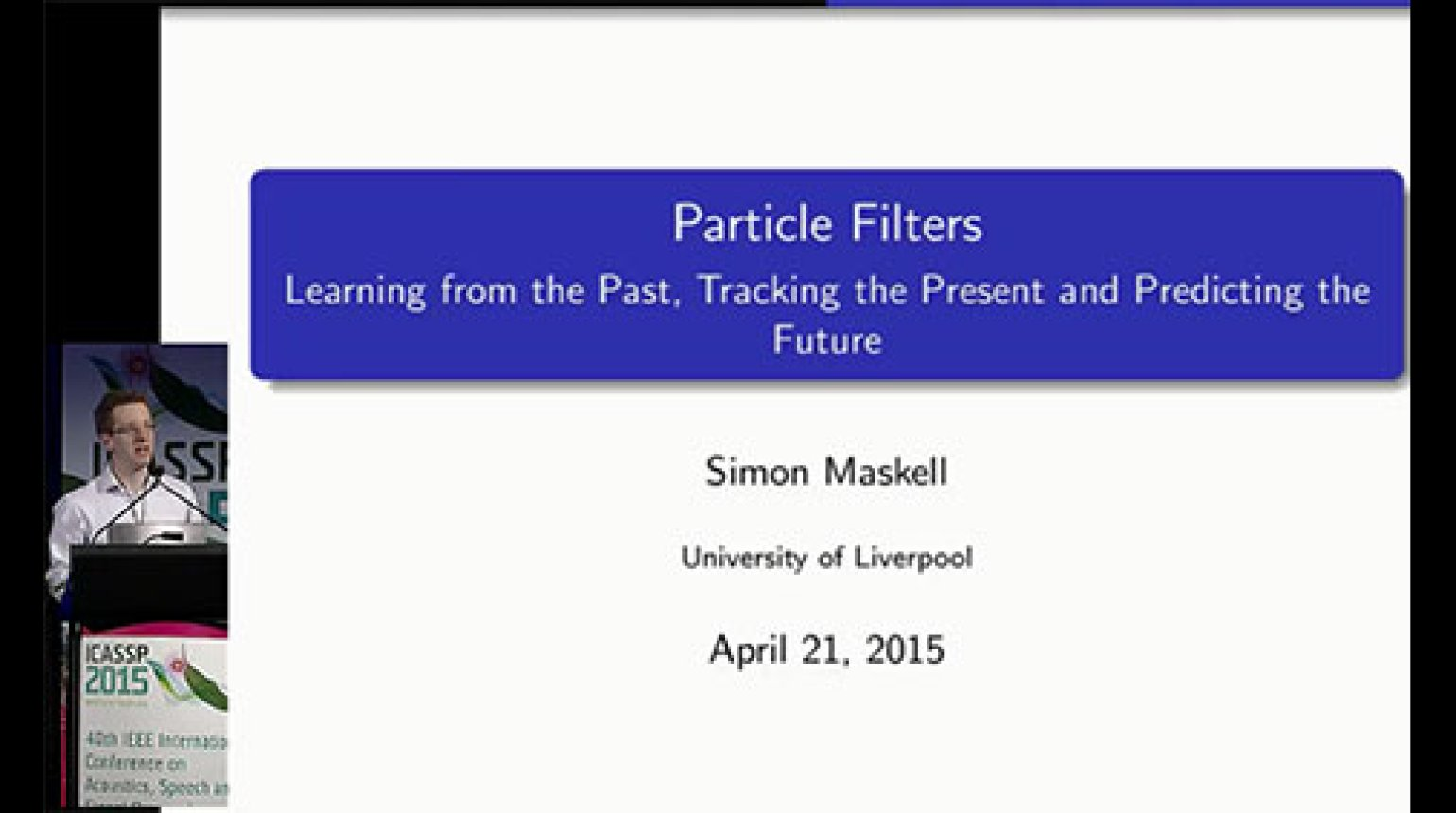 Particle Filters: Learning from the Past, Tracking the Present, and Predicting the Future (ICASSP 2015)