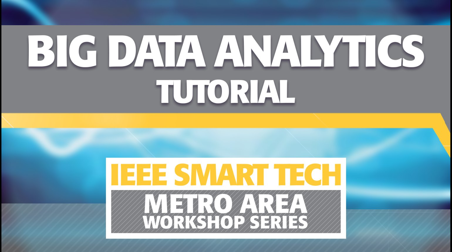 Big Data Analytics Tutorial -- IEEE Smart Tech