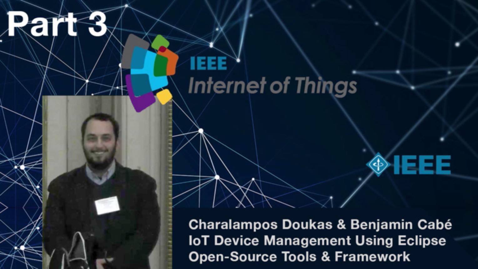 Part 3: IoT Device Management: Using Eclipse IoT Open-Source Tools and Frameworks - Benjamin Cabe and Charalampos Doukas, IEEE WF-IoT 2015