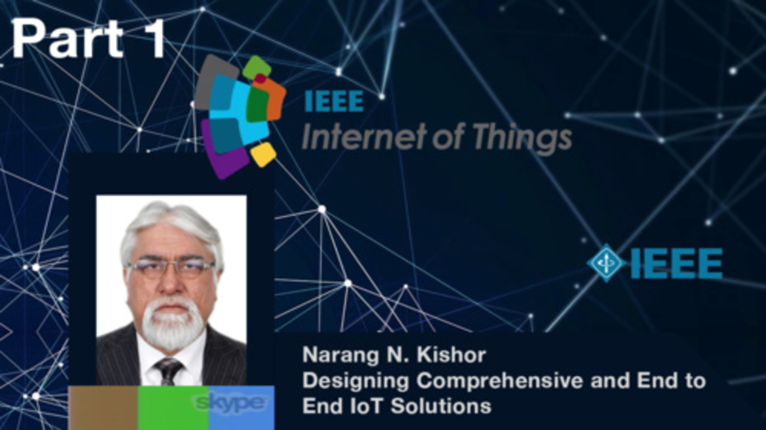 Part 1: Designing Comprehensive and End to End IoT Solutions; Challenges, Opportunities, and Approaches to Develop New IPs - Narang N. Kishor, IEEE WF-IoT 2015