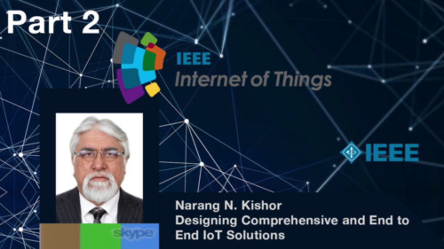 Part 2: Designing Comprehensive and End to End IoT Solutions; Challenges, Opportunities, and Approaches to Develop New IPs - Narang N. Kishor, IEEE WF-IoT 2015