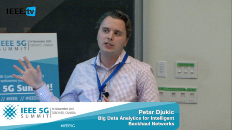 Toronto 5G Summit - 2015 - Big Data Analytics for Intelligent Backhaul Networks