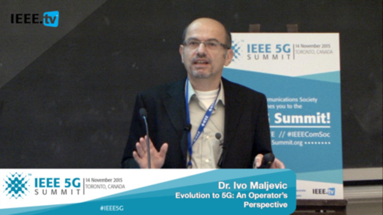 Toronto 5G Summit - 2015 - Dr. Ivo Maljevic - Evolution to 5G: An Operator's Perspective