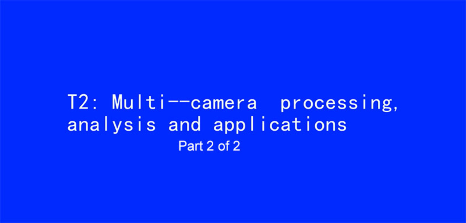 ICIP 2017 Tutorial - Multi-Camera Processing, Analysis and Applications [Part 2 of 2]