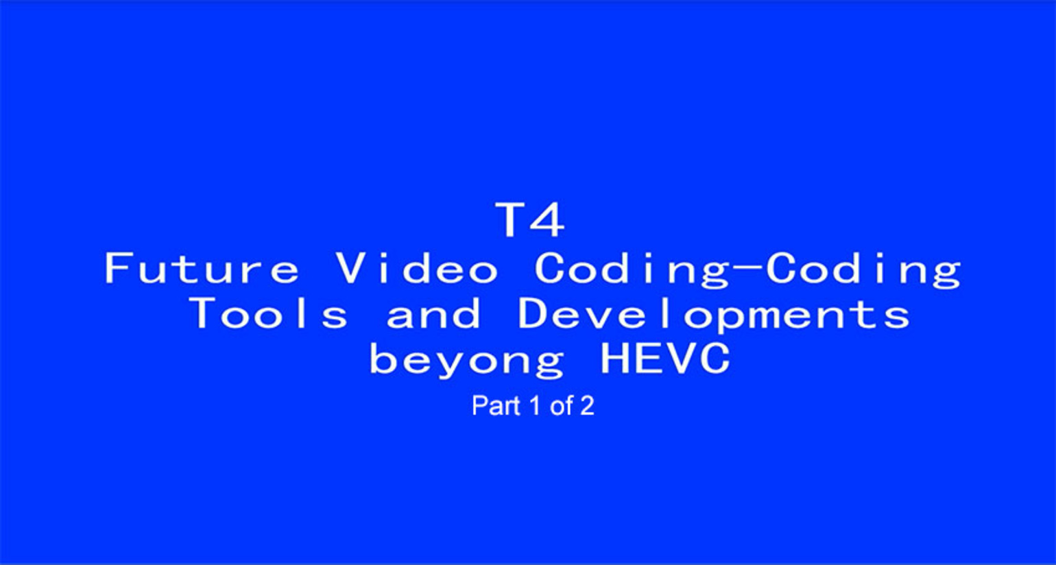 ICIP 2017 Tutorial - Future Video Coding: Coding Tools and Developments beyond HEVC [Part 1 of 2]