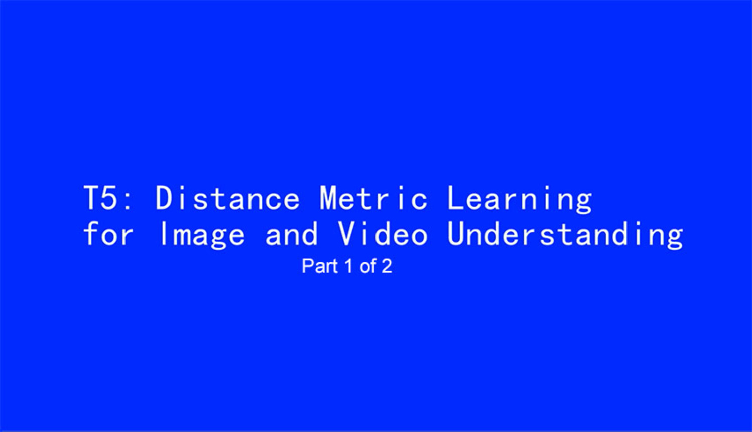ICIP 2017 Tutorial - Distance Metric Learning for Image and Video Understanding [Part 1 of 2]