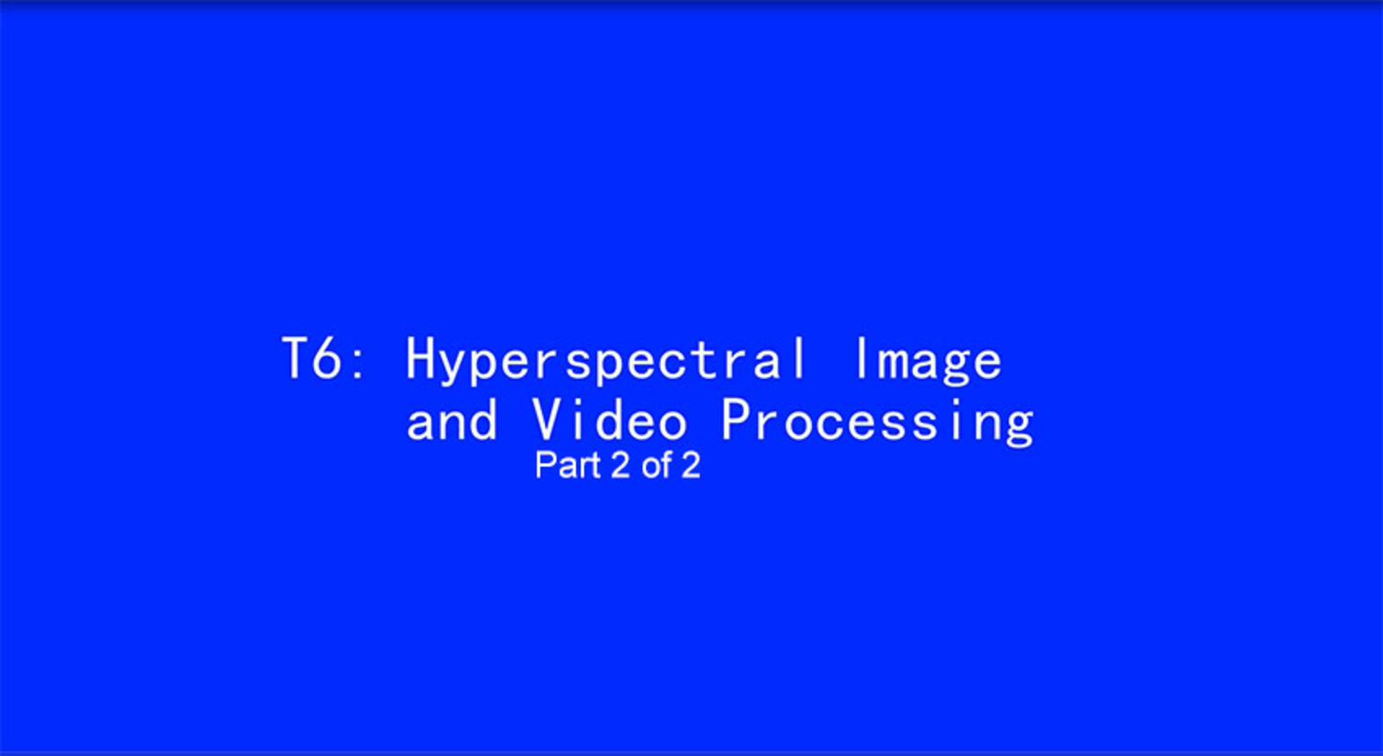 ICIP 2017 Tutorial - Hyperspectral Image and Video Processing [Part 2 of 2]