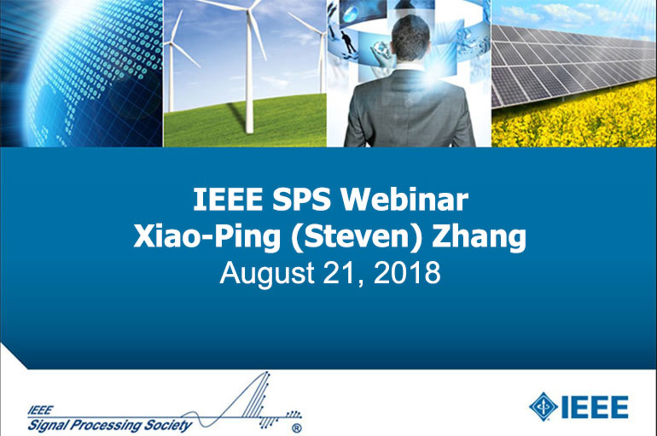 SPS Webinar - Xiao-Ping (Steven) Zhang: Applying Signal Processing and Machine Learning to Finance, Economics and Marketing