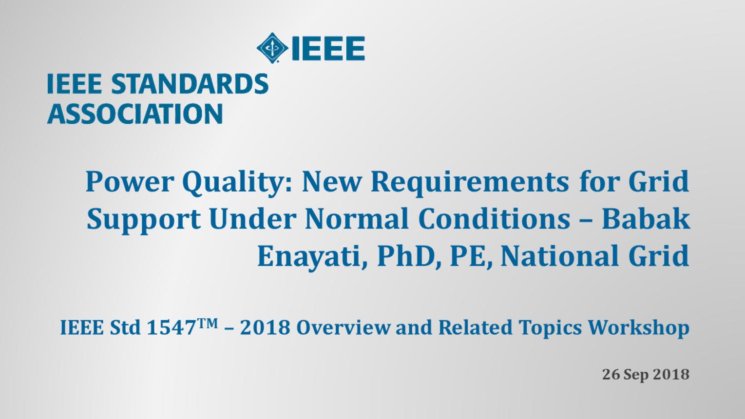 IEEE Std 1547 Workshop - NERC - Atlanta, GA - Sept. 2018: Power Quality - Babak Enayati