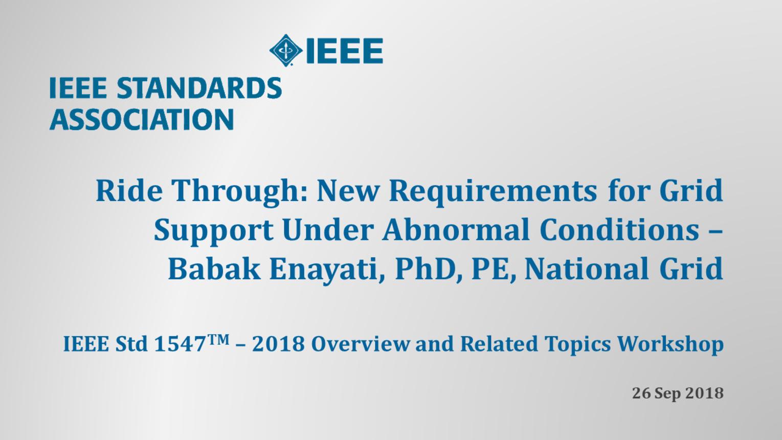 IEEE Std 1547 Workshop - NERC - Atlanta, GA - Sept. 2018: Ride-Through Requirements - Babak Enayati