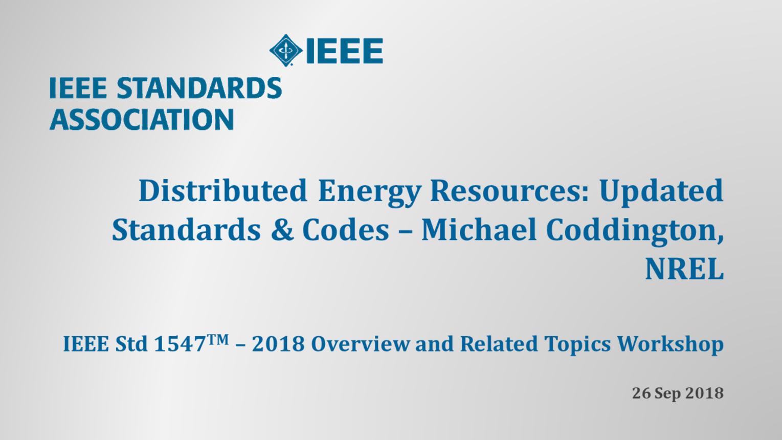 IEEE Std 1547 Workshop - NERC - Atlanta, GA - Sept. 2018: Updated Standards and Codes - Michael Coddington