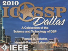 ICASSP 2010 - Science and Technology of DSP