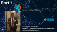 Part 1: Network Communications and Internet of Things as Pillars of Smart City Initiatives - Soumya Kanti Datta, IEEE WF-IoT 2015