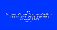 ICIP 2017 Tutorial - Future Video Coding: Coding Tools and Developments beyond HEVC [Part 2 of 2]