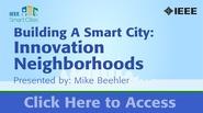 IEEE Smart Cities Webinar - Building A Smart City: Innovation Neighborhoods