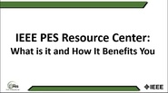 IEEE PES Resource Center: What Is It and How It Benefits You