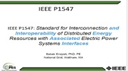 IEEE P1547: Standard for Interconnection and Interoperability of Distributed Energy Resources with Associated Electric Power Systems Interfaces