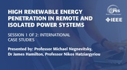 High Renewable Energy Penetration in Remote and Isolated Power Systems -Session 1