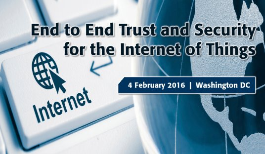 IEEE End to End Trust and Security Workshop for the Internet of Things