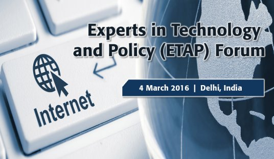 IEEE Experts in Technology and Policy (ETAP) Forum on Internet Governance, Cybersecurity and Privacy - Delhi, India, 2016