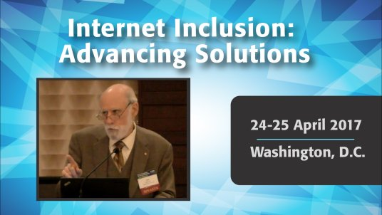 Internet Inclusion: Advancing Solutions – Washington DC Briefing with Vint Cerf, April 25, 2017
