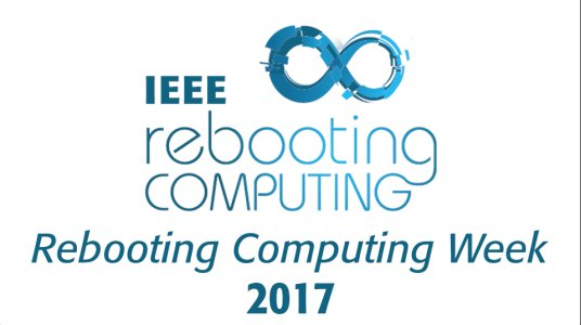 IEEE Rebooting Computing Week 2017
