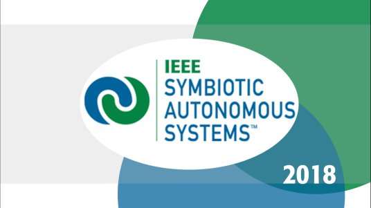 IEEE International Workshop on Symbiotic Autonomous Systems 2018