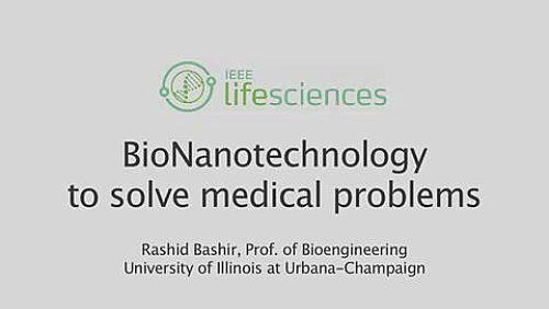 Life Sciences: Rashid Bashir and using Bio Nanotech to solve medical problems