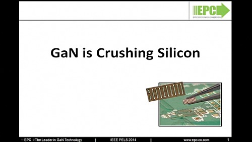 IEEE WEBINAR SERIES-March 5th, 2014: GaN Crushing Silicon...and Let Me Tell You How
