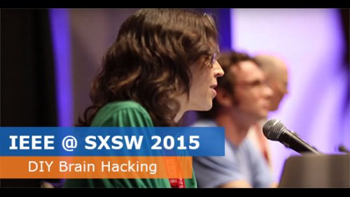IEEE @ SXSW 2015 - DIY Brain Hacking: Electroceuticals & You