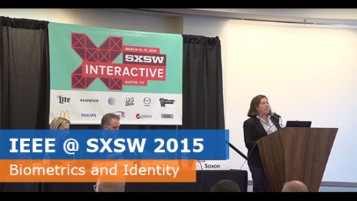IEEE @ SXSW 2015 - Biometrics & Identity: Beyond Wearable