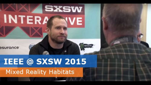 IEEE @ SXSW 2015 - Mixed Reality Habitats: The New Wired Frontier