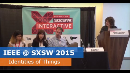 IEEE @ SXSW 2015 - Identities of Things Group: Paving the Way for IoT