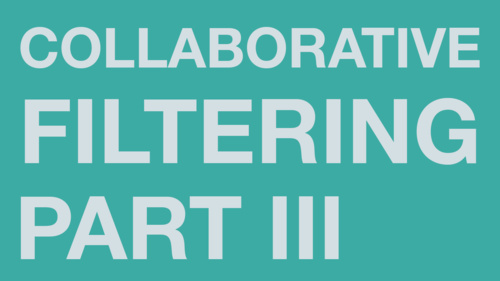 Collaborative Filtering III
