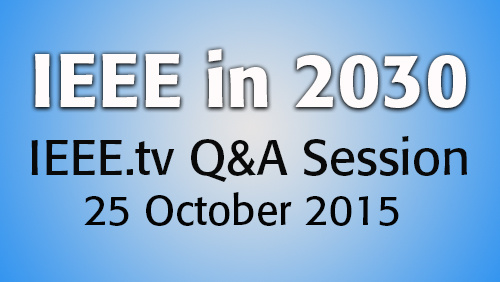 IEEE in 2030: Live Question and Answer Session 1