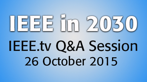 IEEE in 2030: Live Question and Answer Session 2