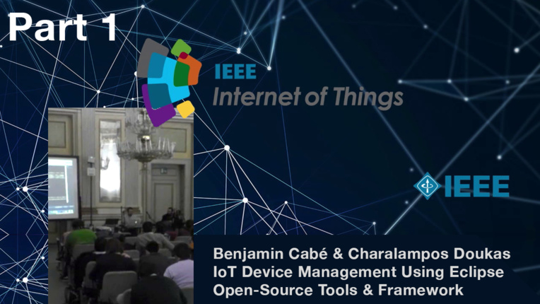 IEEE World Forum on Internet of Things - Milan, Italy - Benjamin Cabe and Charalampos Doukas - IoT Device Management: Using Eclipse IoT Open-Source Tools and Frameworks - Part 1